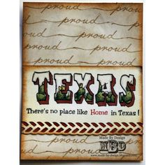 "Texana Designs card sample by DTM Megan Bickers using Texana Designs ""TEXAS"" and ""proud"" (artwork by DTM Karen Lambert) and ""There's no place like Home in Texas!"" stamps."
