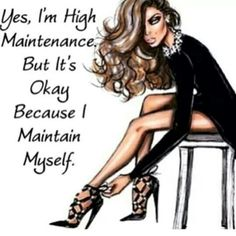 I don't really consider myself as high maintenance, but thouht this was cute