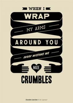"""To: Matt - Love: Me ____ """"When I Wrap My Arms Around You, Every Mistake We Made Disappears"""""""