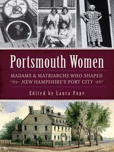 """Read """"Portsmouth Women Madams & Matriarchs Who Shaped New Hampshire's Port City"""" by available from Rakuten Kobo. In the history of Portsmouth, New Hampshire, countless women rose above a rigid society to make their marks on the seapo. Urban Life, Local History, Portsmouth, New Hampshire, American History, New England, City, Women, Sailors"""
