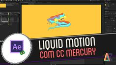 Tutorial Adobe After Effects: Liquid Motion com CC Mercury