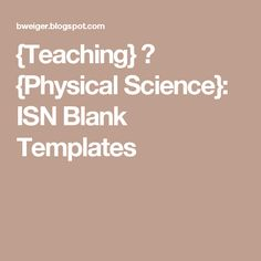 {Teaching} ∩ {Physical Science}: ISN Blank Templates