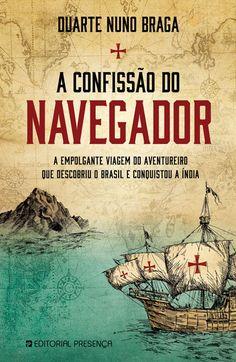 A Confissão do Navegador, Duarte Nuno Braga. O outro lado da história da descoberta do Brasil e da conquista da Índia.