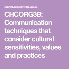 CHCORG3B: Communication techniques that consider cultural sensitivities, values and practices - i like that this resources explains techniques that will achieve equal treatment, and that will work for everyone.