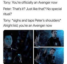 """Tony: """"All right, kid you're an Avengers now"""" Peter: *hugs Tony* THANK YOU SO MUCH MR STARK I PROMISE I WONT LET YOU DOWN THANK YOU I LOVE YOU"""