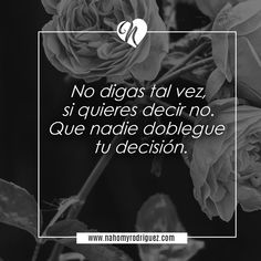 DON'T SAY MAYBE WHEN YOU WANT TO SAY NO. DON'T LET ANYONE TO FORCE YOUR DECISIONS.   #phrases #life #vida #nahomyrodriguez #lifequotes #frasesdevida #inspiracion #inspiration #motivación #motivation #strengh #thoughts #pensamientos #lovelife #loveyourself