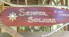 Semper Solaire - how's your Latin?  This is my offbeat translation for Ever Sunny