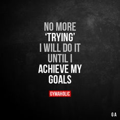 No More 'Trying' I will do it until I achieve my goals. More motivation: https://www.gymaholic.co #fitness #gymaholic #workout