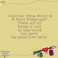 """Photo-grabbed from """"That Thing Called Tadhana"""" movie quotes. Never The Same, Same Love, Tagalog Quotes, Qoutes, Hugot Lines, F Scott Fitzgerald, Movie Quotes, Good Movies, In This World"""