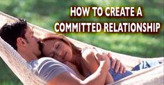 How to Create a Committed, Lasting Relationship | Relationship Problems, love tips, dating advice commitmentconnect...