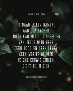 O Naam aller namen, aan U alle eer. Niets kan mij ooit scheiden van Jezus mijn Heer: Geen dood en …