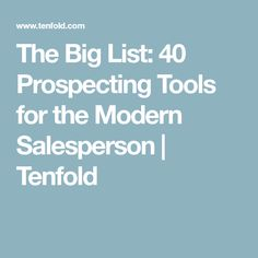 The Big List: 40 Prospecting Tools for the Modern Salesperson | Tenfold