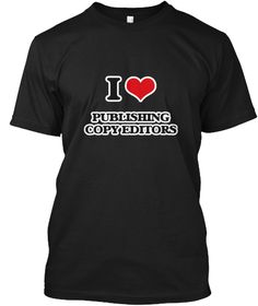 I Love Publishing Copy Editors Black T-Shirt Front - This is the perfect gift for someone who loves Publishing Copy Editor. Thank you for visiting my page (Related terms: I love Publishing Copy Editors,Love Publishing Copy Editor,Publishing Copy Editor,publishing copy ed ...)