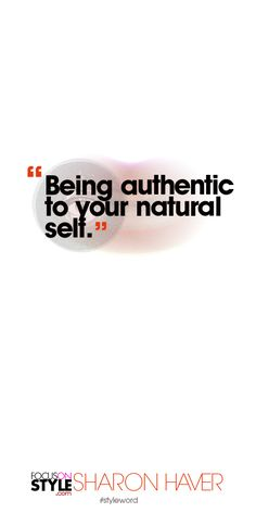 Being authentic to your natural self. Subscribe to the daily #styleword here: http://www.focusonstyle.com/styleword/ #quotes #styletips