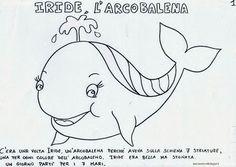 Iride, la balena Arcobalena è una storia molto bella da raccontare ai bambini …che parla di generosità. E' abbastanza lunga e un po' complessa da illustrare con tutti i particolari.. . Io mi sono li