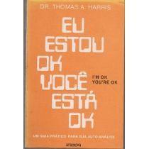 Livro Eu Estou Ok Você Está Ok - Dr Thomas A. Harris