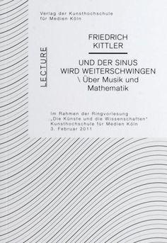 Friedrich Kittler - Und der Sinus wird weiterschwingen / Über Musik und Mathematik