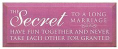 The Secret To A Long Marriage Have Fun Together And Never Take Each Other For Granted Wood Sign