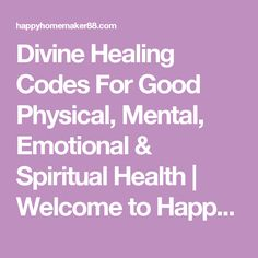 Divine Healing Codes For Good Physical, Mental, Emotional & Spiritual Health | Welcome to Happy Homemaker88's Virtual Home