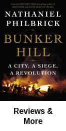 Bunker Hill : a city, a siege, a revolution / Nathaniel Philbrick. Recounts the events of the Boston battle that ignited the American Revolution, tracing the experiences of Patriot leader Dr. Joseph Warren, a newly recruited George Washington, and British General William Howe.