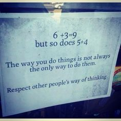 The way u do things is not the only way to do them ... Respect other people's way of thinking.