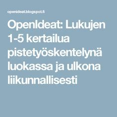 OpenIdeat: Lukujen 1-5 kertailua pistetyöskentelynä luokassa ja ulkona liikunnallisesti Teaching Math, Preschool, Education, Multiplication, Division, Peda, Kid Garden, Nursery Rhymes, Educational Illustrations