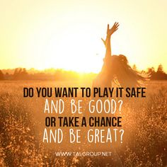 Career Lesson: Do you want to play it safe and be good? Or take a chance and be great? #takeachance #quote #leaders