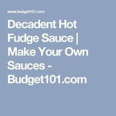 Decadent Hot Fudge Sauce | Make Your Own Sauces - Budget101.com