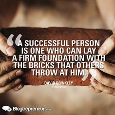 A successful person is one who can lay a firm foundation with the bricks that others throw at him.