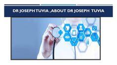 Dr Joseph Tuvia , About Dr Joseph  Tuvia