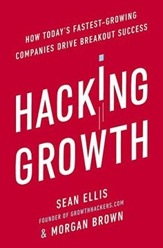 EBook Hacking Growth: How Today's Fastest-Growing Companies Drive Breakout Success Author Morgan Brown and Sean Ellis,