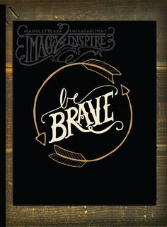 Be Brave - 8x10 & 5x7- Instant Download