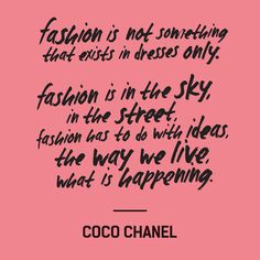 """""""Fashion is not something that exists in dresses only. Fashion is in the sky, in the street. Fashion has to do with ideas, the way we live, what is happening"""" — Coco Chanel #FashRev #fashion #quote"""