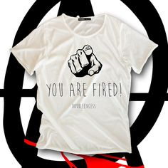 Men's T-Shirt YOU ARE FIRED - 100% Made in Italy - 100% Cotton - FUCK THE SYSTEM COLLECTION www.doubleexcess.com
