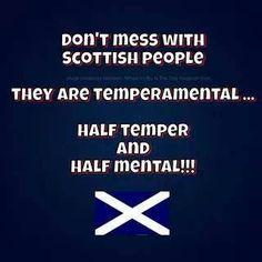 Half temper and half mental: Scottish people. :D                                                                                                                                                                                 More