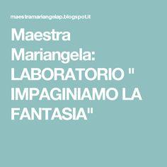 "Maestra Mariangela: LABORATORIO "" IMPAGINIAMO LA FANTASIA"""