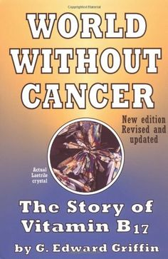 World Without Cancer: The Story of Vitamin B17 by G. Edward Griffin, http://www.amazon.com/dp/0912986190/ref=cm_sw_r_pi_dp_QVKUrb1R1SENE