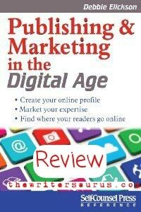 "Do you want to learn how to use social media to promote your book or business? Review of ""Publishing and Marketing in the Digital Age"" by Debbie Elicksen."