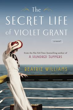 THE SECRET LIFE OF VIOLET GRANT by Beatriz Williams, the New York Times-bestselling author of A HUNDRED SUMMERS returns with another engrossing tale.