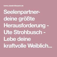 Seelenpartner- deine größte Herausforderung - Ute Strohbusch - Lebe deine kraftvolle Weiblichkeit! Coaching - Beratung - Seminare