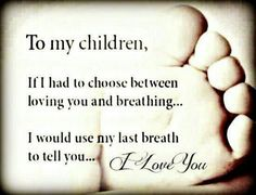 No one loves my sons the way I do. This     quote is so true.