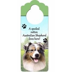 A Spoiled Australian Shepherd Lives Here Hanging Doorknob Sign. Actually, we have two spoiled Aussies! 💜