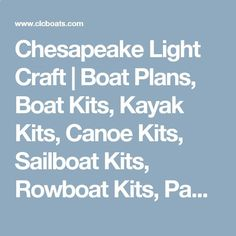 Chesapeake Light Craft | Boat Plans, Boat Kits, Kayak Kits, Canoe Kits, Sailboat Kits, Rowboat Kits, Paddleboard Kits, Boatbuilding Supplies, Boat Gear and Accessories, Kayaks, Canoes, Sailing Dinghies, Rowing Craft, Paddleboards, Stand Up Paddleboards, Surfboard Kits