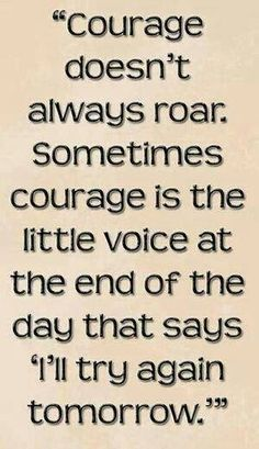 Courage....