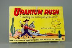 """URANIUM RUSH (1955). """"Players begin with $15,000 & prospect for uranium. Claims can be purchased for $1000 each & may be auctioned off or tested for uranium. This involves an electric """"Geiger counter"""" that produces a buzzing sound if uranium is discovered. The claim is then sold to the government for $50,000. Players alternate turns until all claims have been staked and the person with the most money is declared winner."""" (Description from BoardGameGeek)"""