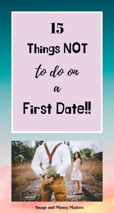 15 Things NOT to do on a First Date; check out this great list!  Advice from REAL ladies on what not to do!  Make sure you're not making any of these mistakes or dating faux pas!  #FirstDates
