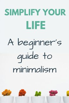 Simplify your life | A beginner's guide to minimalism