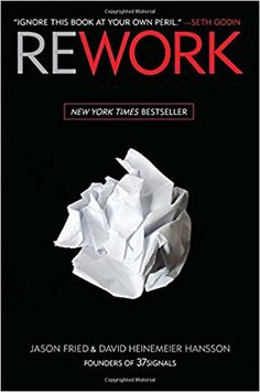 Jason Fried, David Heinemeier Hansson: Rework