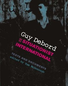 Guy Debord and the Situationist International: Texts and Documents (October Books) by Tom McDonough Situationist International, Giorgio Agamben, Guy Debord, Texts, October, Guys, Books, English, Winter