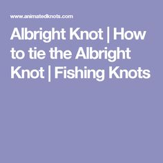 Albright Knot | How to tie the Albright Knot | Fishing Knots